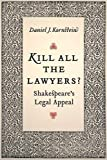Kill All the Lawyers?: Shakespeare's Legal Appeal by