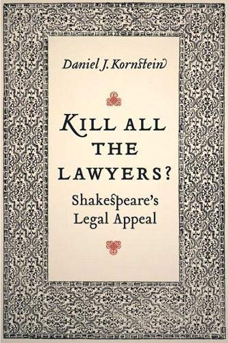 Kill All the Lawyers?: Shakespeare's Legal Appeal by Daniel Kornstein