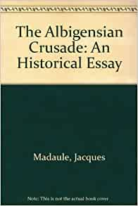 the albigensian crusade an historical essay 2018-08-01 request article pdf | a twist in the story of the crusades: a historical introduction to the albigensian crusade | an historical overview and introduction to the magazine's emphasis the albigensian crusade this introduction.