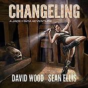 Changeling: Jade Ihara Adventures Book 2 | David Wood, Sean Ellis
