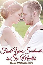 Find Your Soulmate in 6 Months: Find Mr. or Mirs. Right Right Now (English Edition)