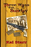Three Ways from Sunday, Kai Starr, 1441414541