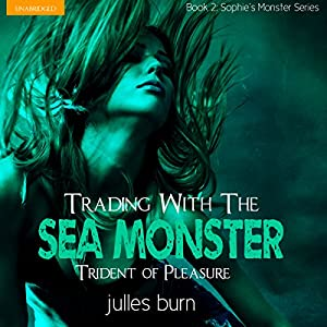 Trading with the Sea Monster: Trident of Pleasure Audiobook