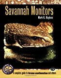 Savannah Monitors: A Complete Guide to Varanus Exanthematicus and Others (Complete Herp Care)