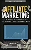 Affiliate Marketing: The Ultimate Beginners Guide To Building Your Business Empire