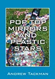 Pop Top Mirrors and Plastic Stars, Andrew Tackman, 1478700246