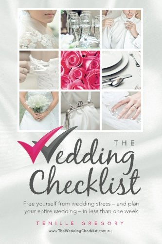 The Wedding Checklist: Free yourself from wedding stress - and plan your entire wedding - in less than one week