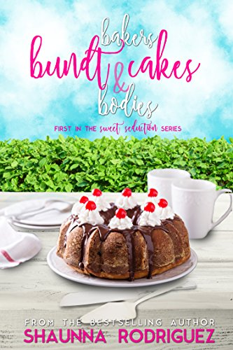 Bakers, Bundt Cakes & Bodies (Sweet Seduction Mystery Book 1) by Shaunna Rodriguez