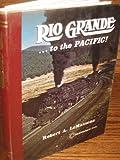 Rio Grande ... to the Pacific!, Robert A. LeMassena, 0913582107