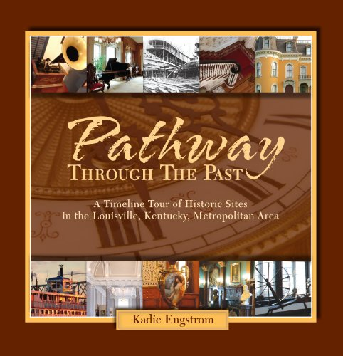 Pathway Through the Past: A Timeline Tour of Historic Sites in the Louisville, Kentucky Metropolitan Area ebook
