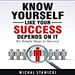 Know Yourself Like Your Success Depends on It: Six Simple Steps to Success, Book 2 | Michal Stawicki