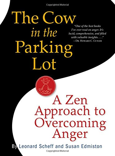 The Cow in the Parking Lot: A Zen Approach to Overcoming Anger by Unknown