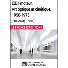 L'Œil moteur. Art optique et cinétique 1950-1975 (Strasbourg - 2005): Les Fiches Exposition d'Universalis (French Edition)