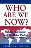 Who Are We Now? : Christian Humanism and the Global Market from Hegel to Heaney, Boyle, Nicholas, 0567087263