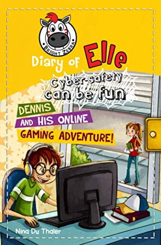 Dennis And His Online Gaming Adventure!: Cyber Safety Can Be Fun [Internet Safety For Kids] (Diary Of Elle)