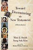 Toward Decentering the New Testament: A Reintroduction