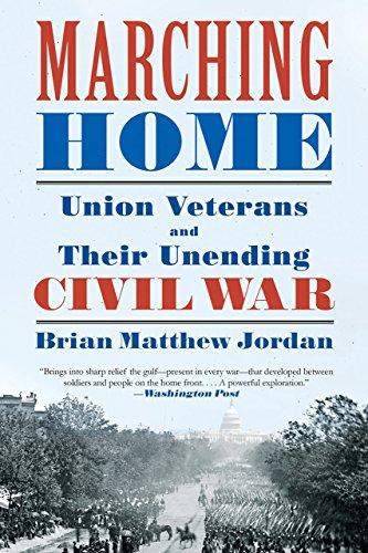 Gar Civil War - Marching Home: Union Veterans and Their Unending Civil War