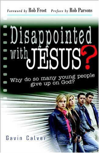 Disappointed with Jesus? Why Do So Many Young People Give Up On God?