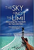 img - for The Sky Is Not the Limit, Discovering the True North for Your Lifes Path book / textbook / text book