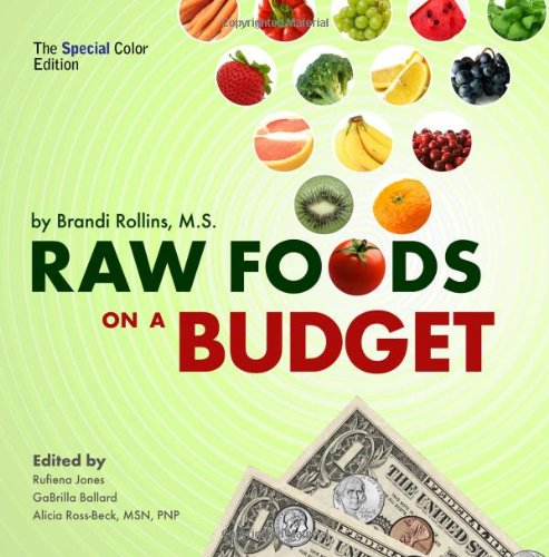 Raw foods on a budget special color edition the ultimate program raw foods on a budget special color edition the ultimate program and workbook to enjoying a budget loving plant based lifestyle brandi rollins forumfinder Images