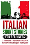 Italian Short Stories for Beginners – A Collection of 5 Stories to Improve Your Vocabulary and Reading Skills (Italian for Beginners, Learn Italian) (Italian Edition)