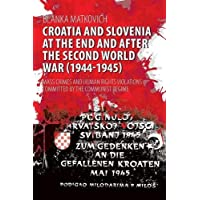 Croatia and Slovenia at the End and After the Second World War (1944-1945): Mass Crimes and Human Rights Violations Committed by the Communist Regime