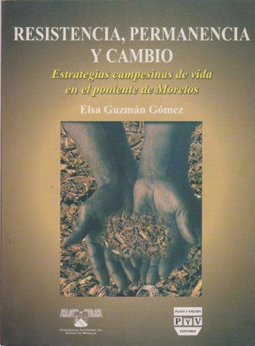 Descargar Libro Resistencia, Permanencia Y Cambio / Resistance, Continuity And Change: Estrategias Campesinas De Vida En El Poniente De Morelos Elsa Guzman Gomez