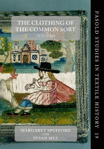 Sixteenth Century Fashions (The Clothing of the Common Sort, 1570-1700 (Pasold Studies in Textile History))