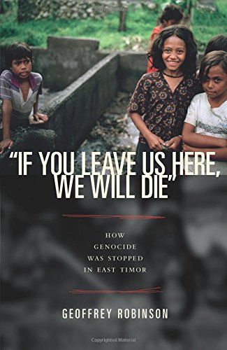 If You Leave Us Here, We Will Die: How Genocide Was Stopped in East Timor (Human Rights and Crimes against Humanity)
