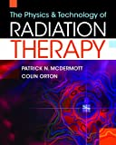 The Physics and Technology of Radiation Therapy, McDermott, Patrick N. and Orton, Colin G., 1930524323