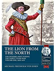 The Lion from the North: Volume 1, The Swedish Army of Gustavus Adolphus, 1618-1632