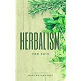 Herbalism: 2019 Herbalism & Herbal Medicine Guide