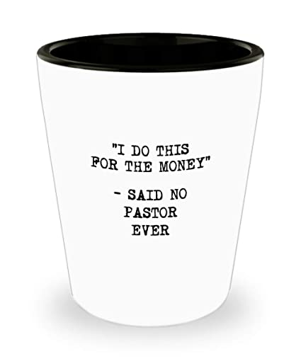I Do This For The Money Said No Pastor Ever Shot Glass Funny Occupation Job Drinking