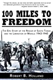 img - for 100 Miles to Freedom: The Epic Story of the Rescue of Santo Tomas and the Liberation of Manila: 1943-1945 book / textbook / text book