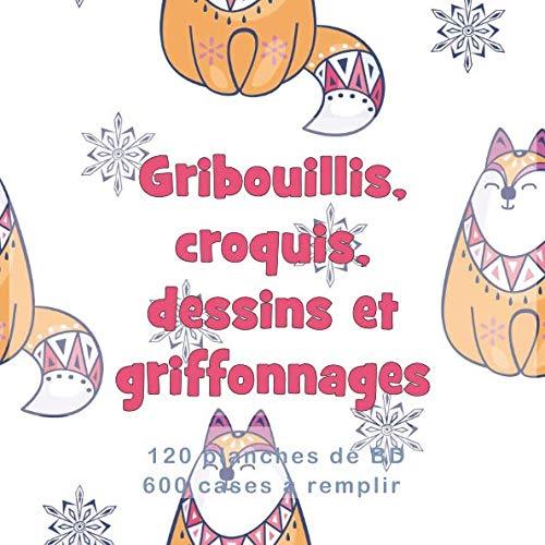Gribouillis, croquis, dessins et griffonnages 120 planches de BD 600 cases à remplir: Carnet Bandes Dessinées (French Edition)