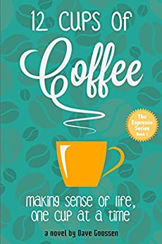 12 Cups of Coffee (The Espresso Series) by [Goossen, David]