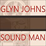 Sound Man: A Life Recording Hits With the Rolling Stones, the Who, Led Zeppelin, the Eagles, Eric Clapton, the Faces… | Glyn Johns