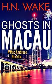 Ghosts in Macau (A Mac Ambrose Novella) by [Wake, HN]