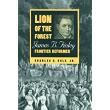 Lion of the Forest: James B. Finley, Frontier Reformer (Ohio River Valley)