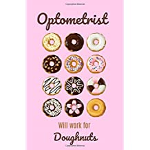 Optometrist will work for doughnuts: Optometrist Gifts,Notebook,Graduation Gifts Optometrist,6x9 Lined Paper,Optometry,Christmas,Birthday,Funny