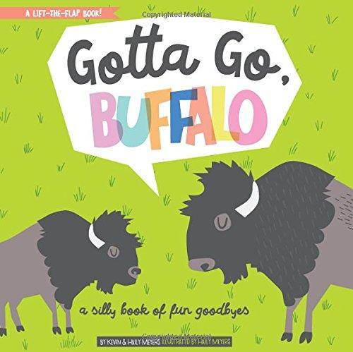 Gotta Go, Buffalo: A Silly Book of Fun Goodbyes from Gibbs Smith