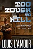 Download TOO TOUGH TO KILL: Tales of Hard Men in a Hard Land in PDF ePUB Free Online