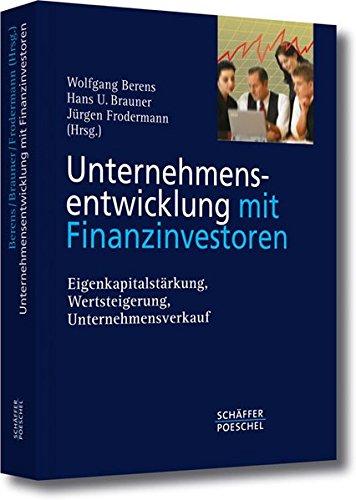 Unternehmensentwicklung mit Finanzinvestoren: Eigenkapitalstärkung, Wertsteigerung, Unternehmensverkauf Gebundenes Buch – 4. Februar 2005 Wolfgang Berens Hans U. Brauner Jürgen Frodermann Schäffer-Poeschel