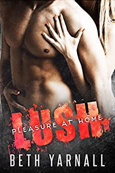 Lush (Pleasure at Home Book 2) by [Yarnall, Beth]