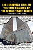 The Terrorist Trial of the 1993 Bombing of the World Trade Center, Michael J. Pellowski, 0766020452