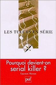 Les Tueurs en série par Laurent Montet