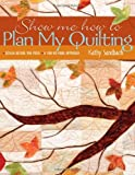 img - for Show Me How To Plan My Quilting: Design Before You Piece A Fun No-Mark Approach book / textbook / text book