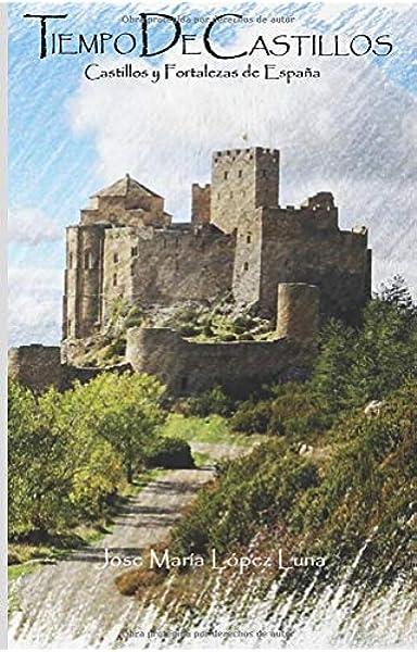 Tiempo de Castillos: Castillos y Fortalezas de España: Amazon.es: López Luna, Jose María: Libros