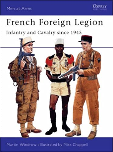 640df78993b French Foreign Legion  Infantry and Cavalry since 1945 (Men-at-Arms)   Amazon.co.uk  Martin Windrow