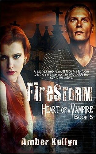 Read PDF Firestorm (Heart of a Vampire, Book 5)